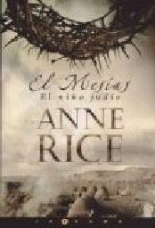 anne rice - el mesías - el niño judío