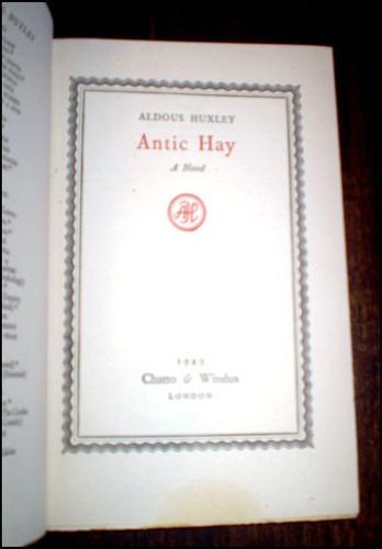 antic hay _ aldous huxley - chatto & windus, 1949