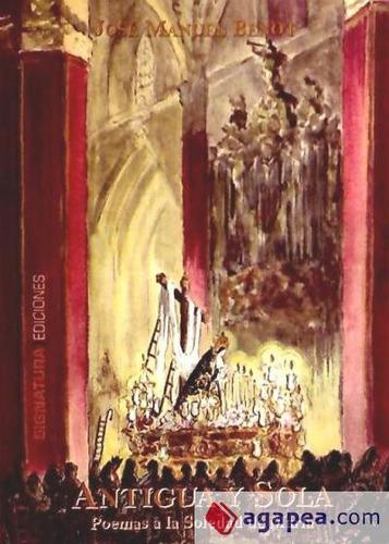 antigua y sola poemas a la soledad de maria(libro )