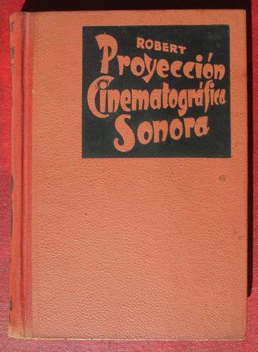 antiguo libro de proyeccion cinematografica sonora / robert