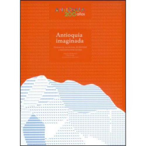 antioquia imaginada. pertenencia, narraciones de identidad y