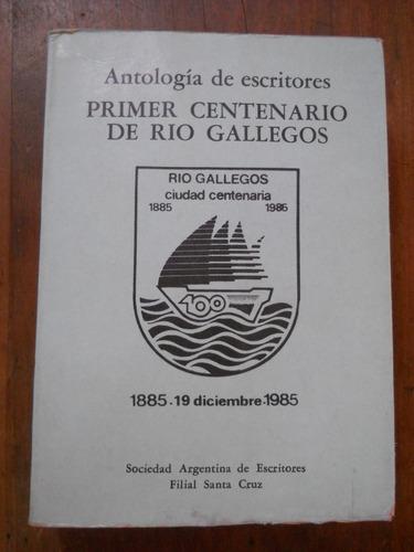 antologia de escritores. primer centenario de rio gallegos.