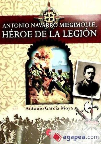 antonio navarro miegimolle : héroe de la legión(libro )