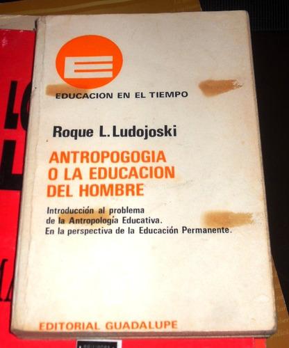 antropología o la educación del hombre - ludojoski