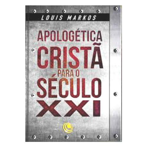 apologética cristã para o século xxi louis markos