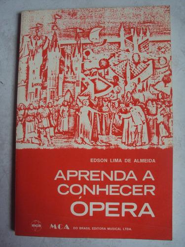 aprenda a conhecer ópera - edson lima de almeida
