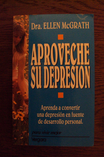 aproveche su depresión - ellen mc grath - vergara