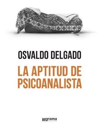 aptitud de psicoanalista osvaldo delgado (gr)