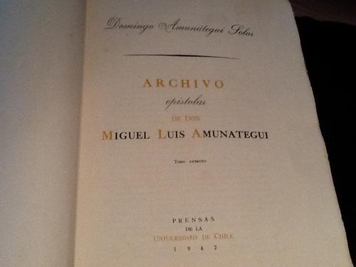 archivo epistolar miguel luis amunátegui - dos tomos - 1942