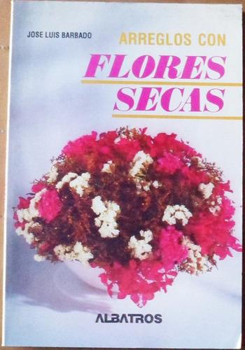 areglos con flores secas / jose luis barbado