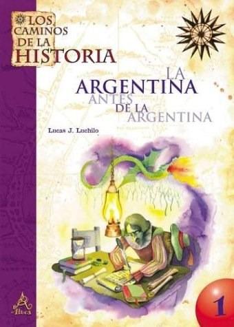 argentina antes de la argentina la de luchilo lucas jorge al