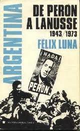 argentina de peron a lanusse 1943-1973-felix lunahistoria