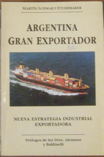 argentina gran exportador - schwab y etchebarne, martin