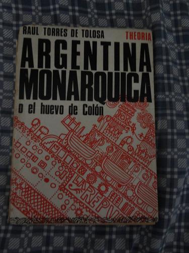 argentina monárquica. o el huevo de colón. torres de tolosa