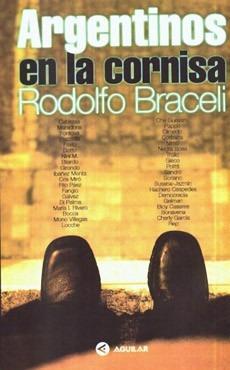 argentinos en la cornisa.rodolfo braceli.