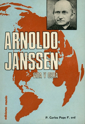 arnoldo janssen, vida y obra - p. carlos pape f. svd