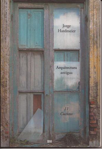 arquitectura antigua.-.11 cuentos.-.jorge hardmeier.-.nova