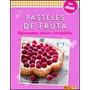 Pasteles De Fruta. Refrescantes, Dulces E Irresistibles Lo E