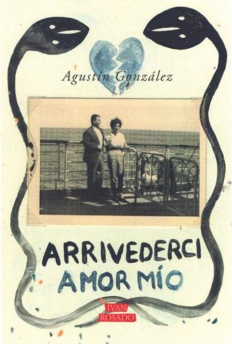 arrivederci amor mío - agustín gonzález