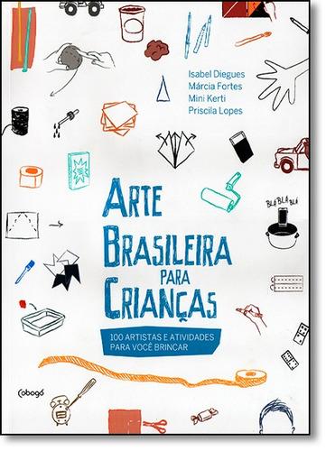 arte brasileira para crianças: 100 artistas e atividades pa