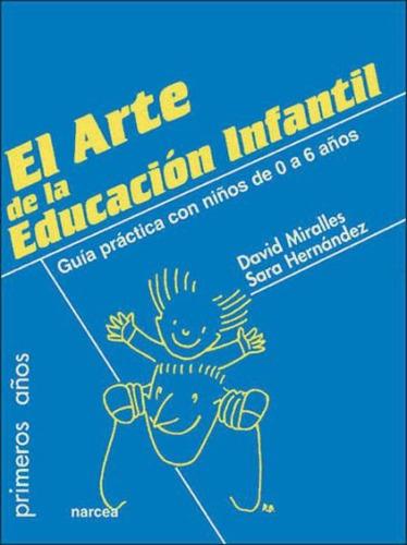 arte de la educación infantil, el. guía práctica con niños d