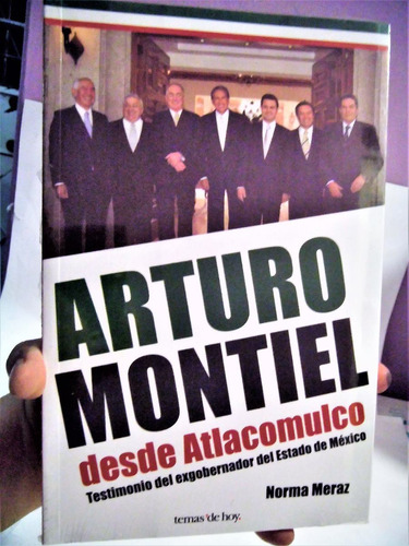 arturo montiel desde atlacomulco testimonio del exgobernad