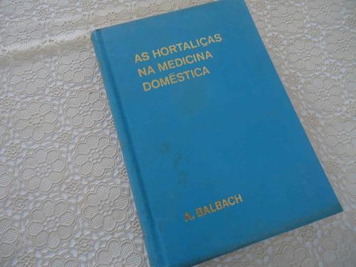 as hortaliças na medicina doméstica, a. balbach