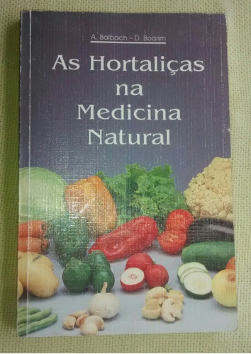 as hortaliças na medicina natural - a baibach d. boarim