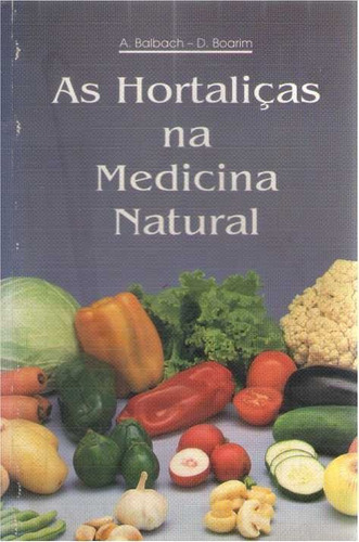 as hortaliças na medicina  natural - a. balbach e d. boarim