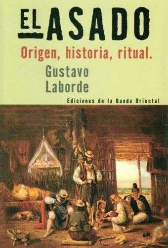 asado, el - origen, historia y ritual- - gustavo laborde