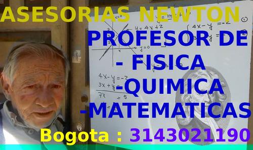 asesorias newton profesor fisica - matematicas - quimica