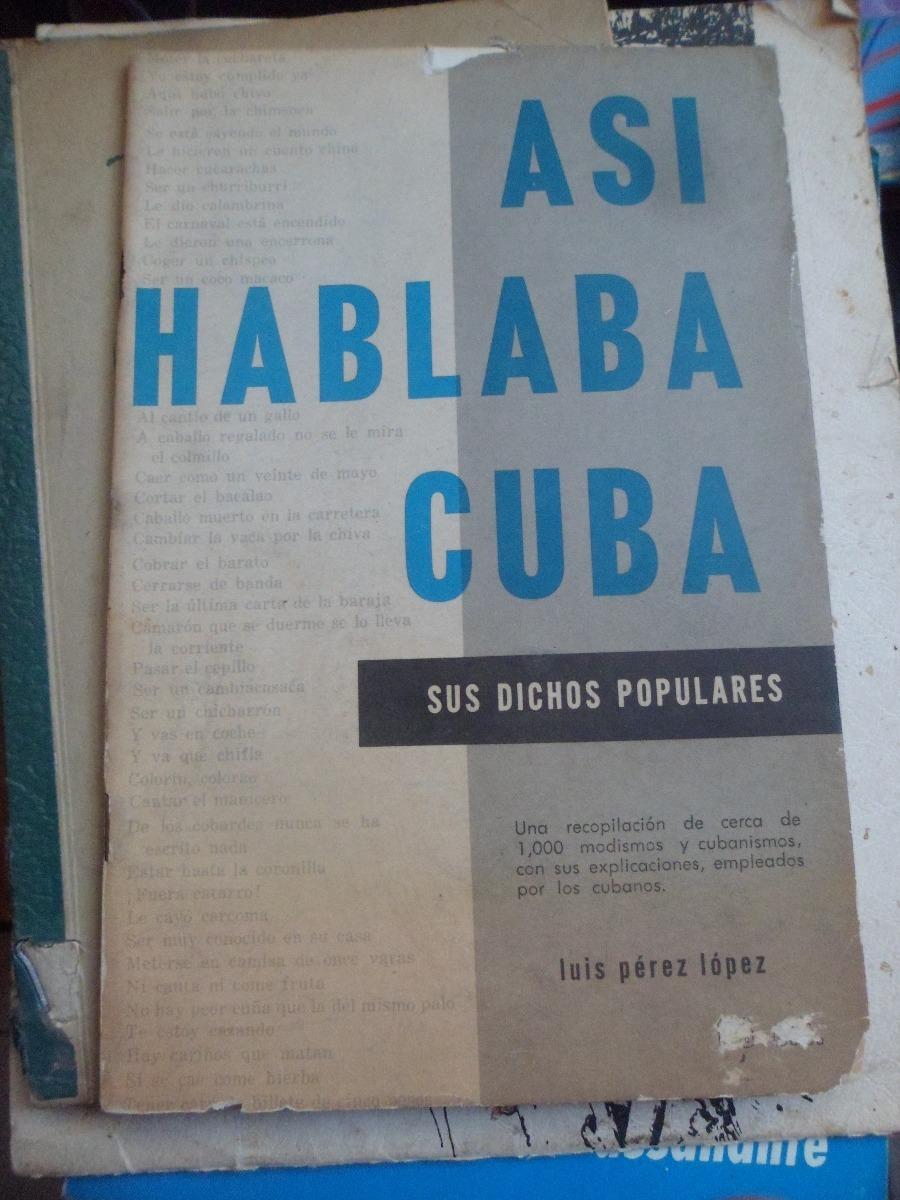 Asi Hablaba Cuba Sus Dichos Populares Luis Perez Lopez 1968
