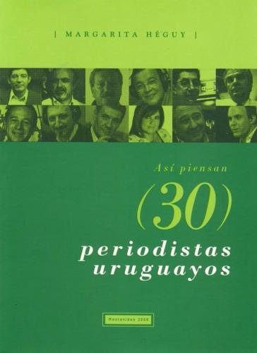 asi piensan (30) periodistas uruguayos - heguy, margarita