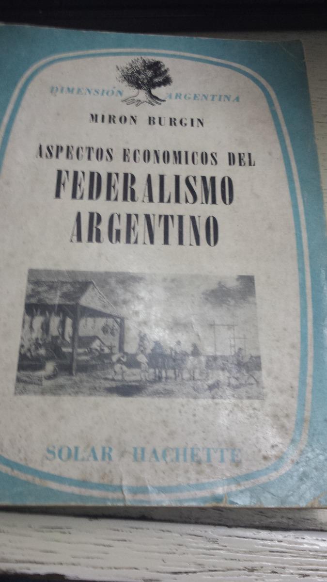 Aspectos Económicos Del Federalismo Argentino Miron Burgin - $ 150,00