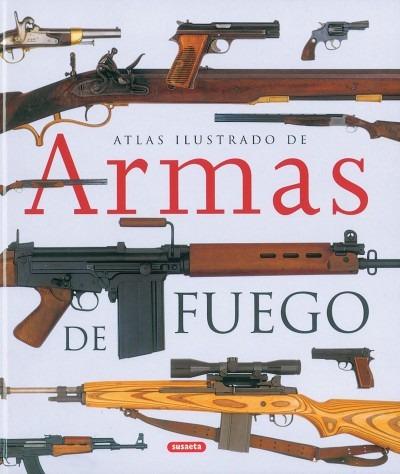 atlas ilustrado de armas de fuego(libro temas militares)