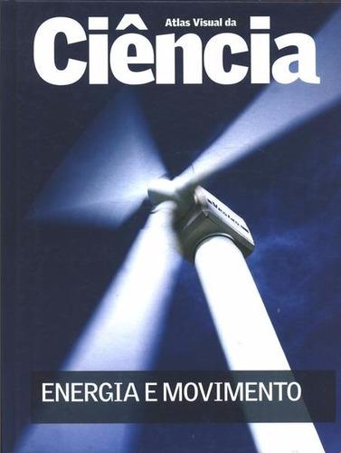 atlas visual da ciência - energia e movimento