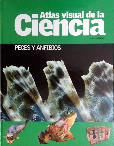 atlas visual de la ciencia - peces y anfibios