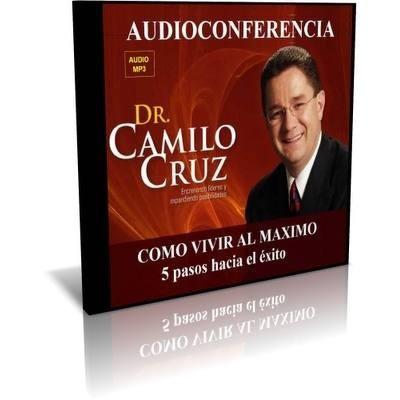 audioconferencia cómo vivir al máximo camilo cruz