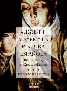 august l. mayer y la pintura española : ribera, goya, el gre
