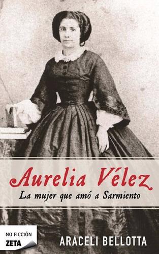 aurelia velez , la mujer que amo a sarmiento , libro