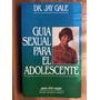 Guía Sexual Para El Adolescente - Dr. Jay Gale