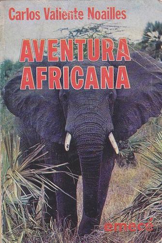 aventura africana - carlos valiente noailles