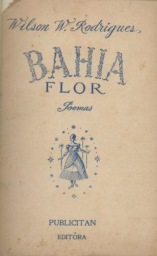 bahia - flor  -  wilson w. rodrigues - 1ª edição