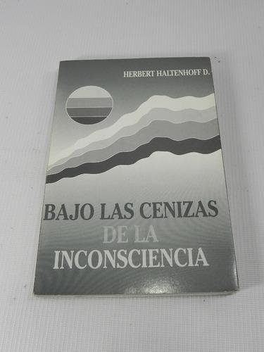 bajo las cenizas de la inconsciencia. h haltenhoff. 1993