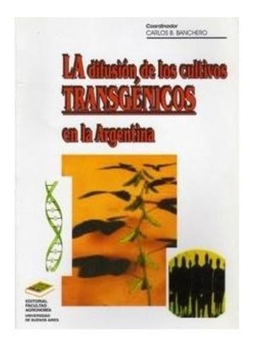 banchero: difusión de los cultivos transgénicos en argentina