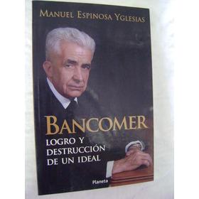 Bancomer. Logro Y Destrucción De Un Ideal - Manuel Espinosa