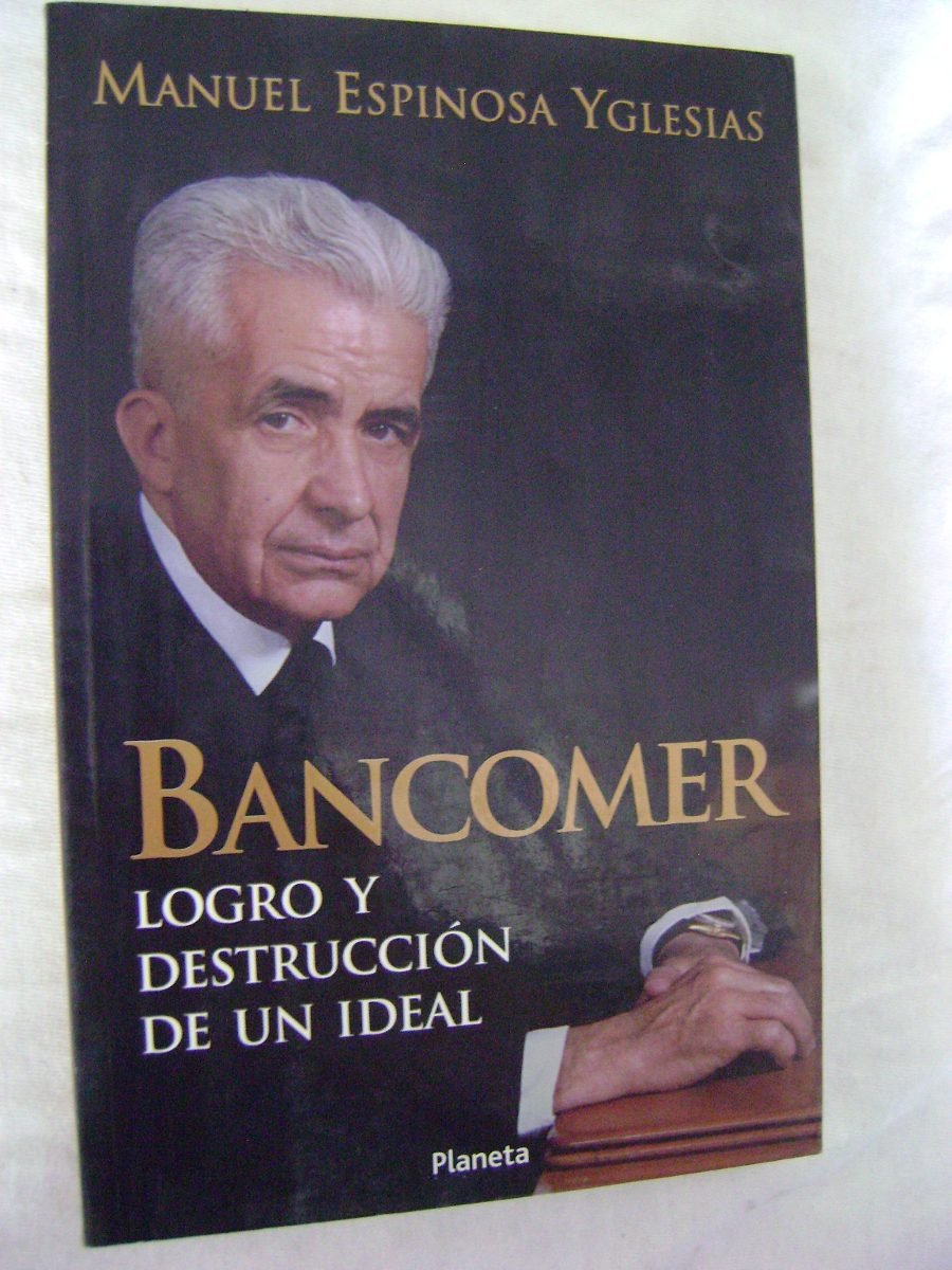 Bancomer: Logro y destruccion de un ideal