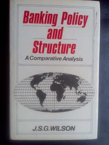 banking policy and structure a comparative analysis - wilson