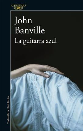banville: la guitarra azul. alfaguara