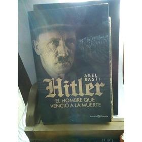 Basti . Hitler . El Hombre Que Vencio A La Muerte